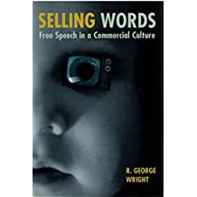 [(Selling Words : Free Speech in a Commercial Culture)] [By (author) Robert George Wright] published on (November, 1997)