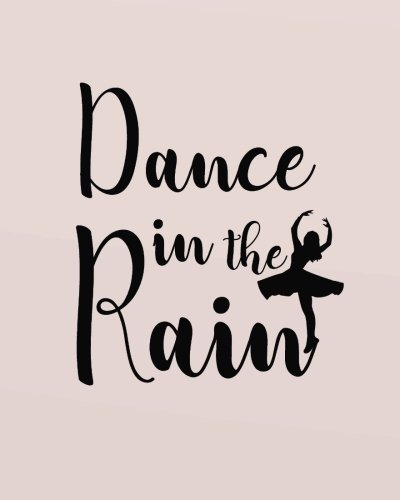 Dance in the rain: 8' x 10'' Dancing Blank Ruled Lined Notebook Notepad Journal To-Do-List Book Planner Lined Composition Book Gift Dancer Ballet ... Journal Lined Composition Book Series) por Ballet Notebooks and Journals