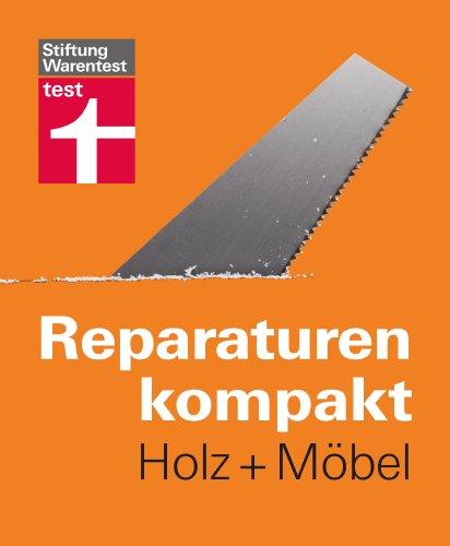 Reparaturen kompakt - Holz + Möbel: Auch für erfahrene Heimwerker