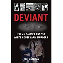 Deviant: Jeremy Bamber and the White House Farm Murders