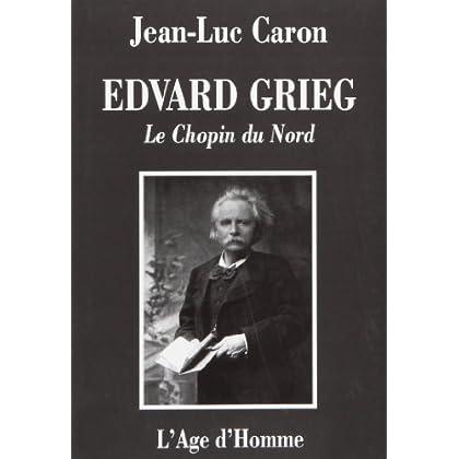 Edvard Grieg, le Chopin du nord : La vie et l'oeuvre