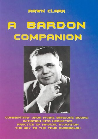 A Bardon Companion: Commentary Upon Franz Bardon's Books