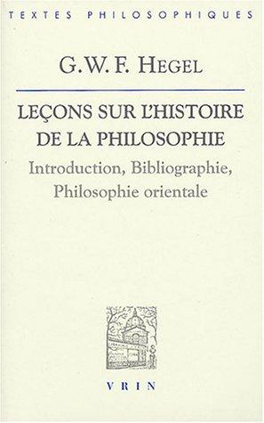 Leons sur l'histoire de la philosophie : Introduction, bibliographie, philosophie orientale