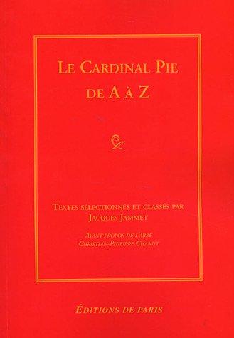Le Cardinal Pie de A à Z