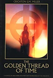 The Golden Thread of Time: A Voyage of Discovery into the Lost Knowledge of the Ancients