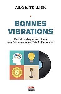 Bonnes vibrations: Quand les disques mythiques nous éclairent sur les défis de l'innovation par Albéric Tellier