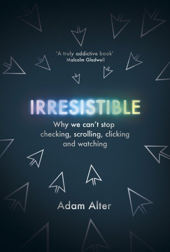 Preisvergleich Produktbild Irresistible: Why We Can't Stop Checking,  Scrolling,  Clicking and Watching