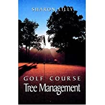 [(Golf Course Tree Management)] [Author: Sharon Lilly] published on (January, 1999)