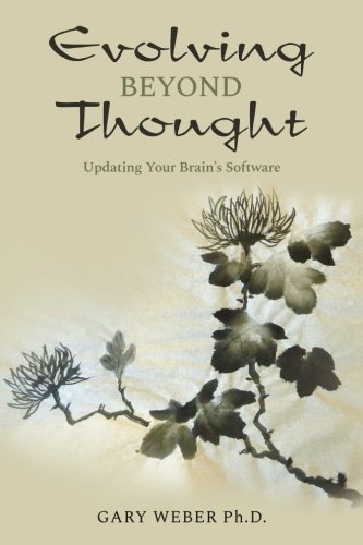 Evolving Beyond Thought: Updating Your Brain's Software por Gary Weber Ph.D.