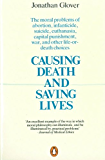 Causing Death and Saving Lives: The Moral Problems of Abortion, Infanticide, Suicide, Euthanasia, Capital Punishment, War and Other Life-or-death Choices