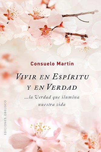 Vivir en espíritu y en verdad (ESPIRITUALIDAD Y VIDA INTERIOR) por Consuelo Martín