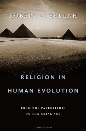 Religion in Human Evolution: From the Paleolithic to the Axial Age by Bellah, Robert N. (2011) Hardcover