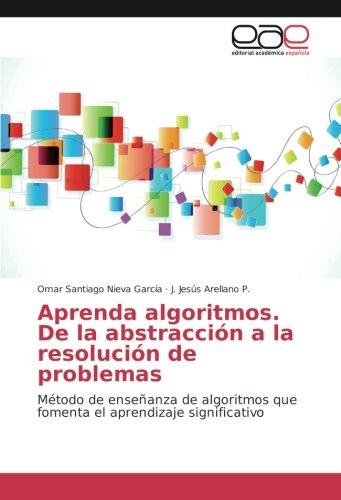 Aprenda algoritmos. De la abstracción a la resolución de problemas: Método de enseñanza de algoritmos que fomenta el aprendizaje significativo