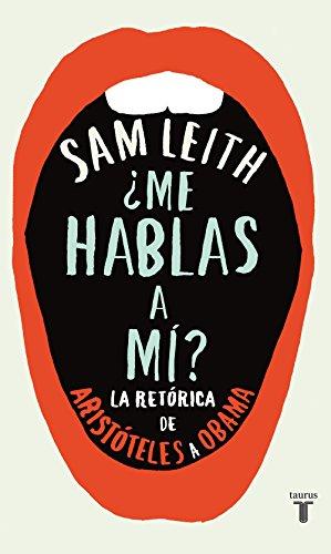 Descargar Libro ¿Me hablas a mí?: La retórica desde Aristóteles hasta Obama de Sam Leith