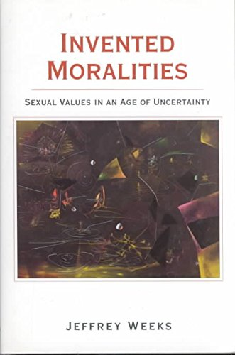 [(Invented Moralities : Sexual Values in an Age of Uncertainty)] [By (author) Professor Jeffrey Weeks] published on (November, 1995)