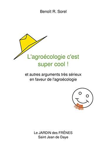 L'agrocologie c'est super cool !: et autres arguments trs srieux en faveur de l'agrocologie