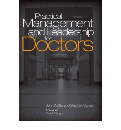 practical-management-and-leadership-for-doctors-by-author-john-wattis-by-author-stephen-curran-novem
