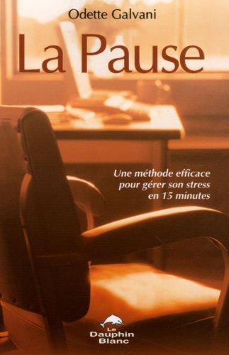 La Pause : Une méthode efficace pour gérer son stress en 15 minutes par Odette Galvani