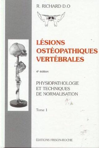 Lésions ostéopathiques vertébrales : Tome 1, Physiopathologie et techniques de normalisation par Raymond Richard