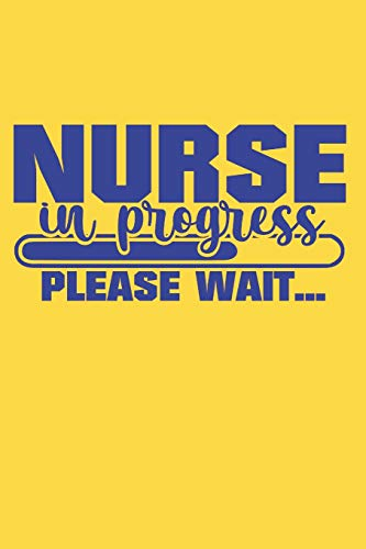 Nurse In Progress Please Wait: Graduation Gift for Nurses & Nursing School Students