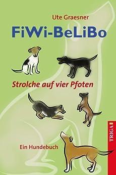 fiwi-belibo-strolche-auf-vier-pfoten-ein-hundebuch