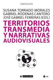 Territorios transmedia y narrativas audiovisuales (Manuales) por Susana Torrado Morales