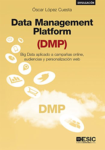 Data Management Platform (DMP). Big Data aplicado a campañas online, audiencias y