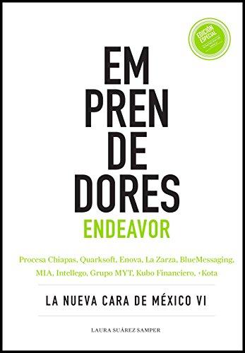 Emprendedores Endeavor México: La nueva cara de México VI por Laura Suárez Samper