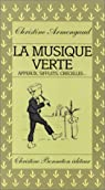 La musique verte : Appeaux, sifflets, crécelles... par Armengaud