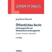 Öffentliches Recht: Verfassungsrecht, Europarecht, Allg. Verwaltungsrecht und Verwaltungsprozessrecht mit Grundlagen des öffentlichen Wirtschaftsrechts (Lernen im Dialog) by Jörg-Dieter Oberrath (2015-03-17)