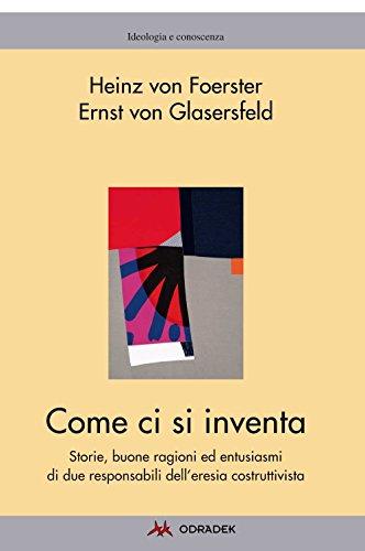 Come ci si inventa: Storie, buone ragioni ed entusiasmi di due responsabili dell'eresia costruttivista - Amazon Libri