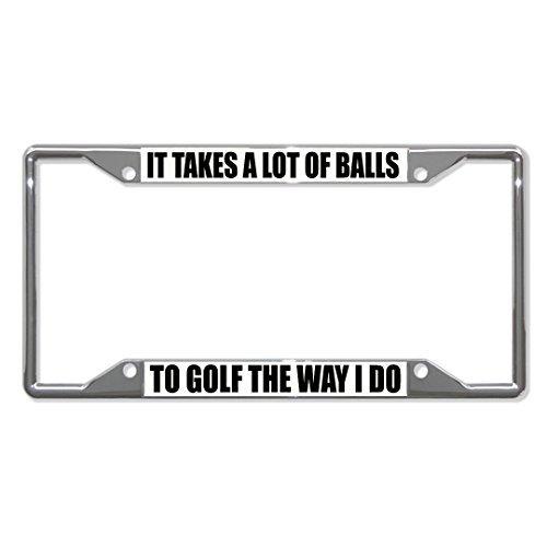 Preisvergleich Produktbild Saniwa Nummernschild Abdeckungen IT TAKES A LOT OF Balls To Golf Way I Do chrom Nummernschild Rahmen 4 Löcher