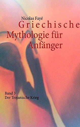Griechische Mythologie für Anfänger: Band 3 - Der Trojanische Krieg