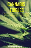 CANNABIS EDIBLES: How to use different cannabis edibles to cure and manage various ailments (English Edition)