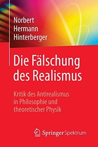 Die Fälschung des Realismus: Kritik des Antirealismus in Philosophie und theoretischer Physik