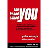 The Brand Called You: The Ultimate Brand-Building and Business Development Handbook to Transform Anyone into an Indispensable