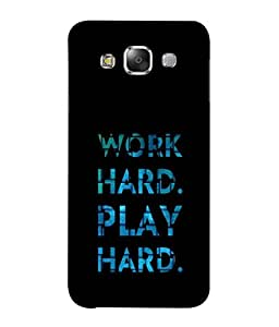 PrintVisa Designer Back Case Cover for Samsung Galaxy E7 (work hard play hard life )