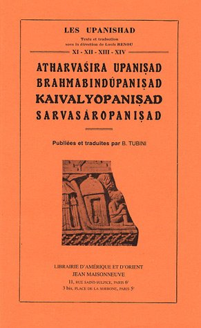 Atharvasira Upanisad, Brahmabindupanisad, Kaivalyopanisad, Sarvasaropanisad : Tomes 11 à 14 par Bernadette Tubini