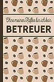 Ohne meinen Kaffee bin ich kein Betreuer: blanko A5 Notizbuch liniert mit über 100 Seiten Geschenkidee - Kaffee-Softcover für Betreuer und Betreuerinnen, die viel Kaffee brauchen
