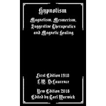 Hypnotism: Magnetism, Mesmerism, Suggestive Therapeutics and Magnetic Healing