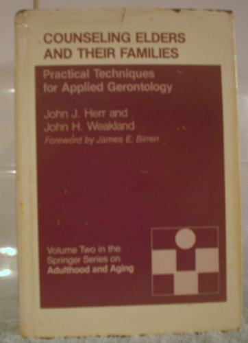 Counseling Elders and Their Families: Practical Techniques for Applied Gerontology (Adulthood and Aging) by John J. Herr (1979-07-30)