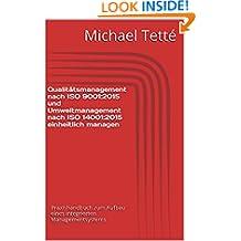 Qualitätsmanagement nach ISO 9001:2015 und Umweltmanagement nach ISO 14001:2015 einheitlich managen: Praxishandbuch zum Aufbau eines integrierten Managementsystems (German Edition)