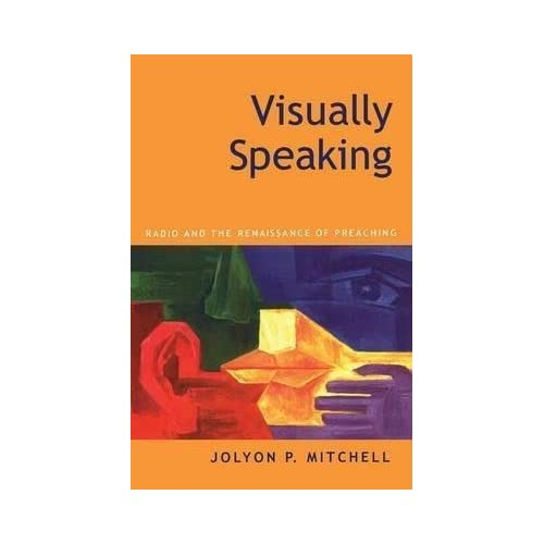 [(Visually Speaking : Radio and the Renaissance of Preaching)] [By (author) Jolyon P. Mitchell] published on (November, 2000)