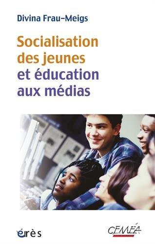 Socialisation des jeunes et éducation aux médias : Du bon usage des contenus et comportements à risque par Divina Frau-Meigs