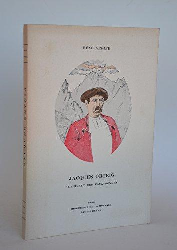 Jacques Orteig : L'animal des Eaux-Bonnes par René Arripe