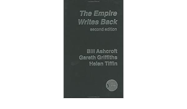 The Empire Writes Back: Theory and Practice in Post-Colonial Literatures: Volume 35 (New Accents)