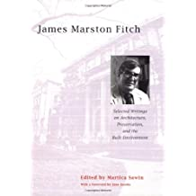 James Marston Fitch – Selecting Writings on Architecture, Preservation and the Built Environment
