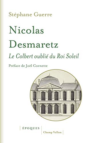 Nicolas Desmaretz (1648 - 1721) : Le Colbert oublié du Roi Soleil