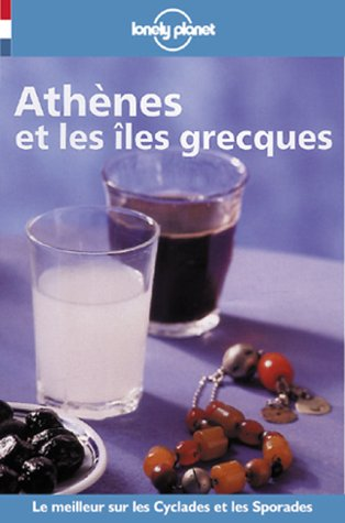 Athenes Et Les Iles Grecques (Lonely Planet Travel Guides French Edition)