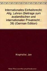 Internationales Einheitsrecht (Beiträge zum ausländischen und internationalen Privatrecht)